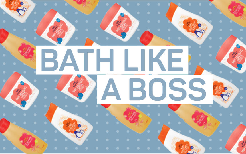 Bath like a boss
